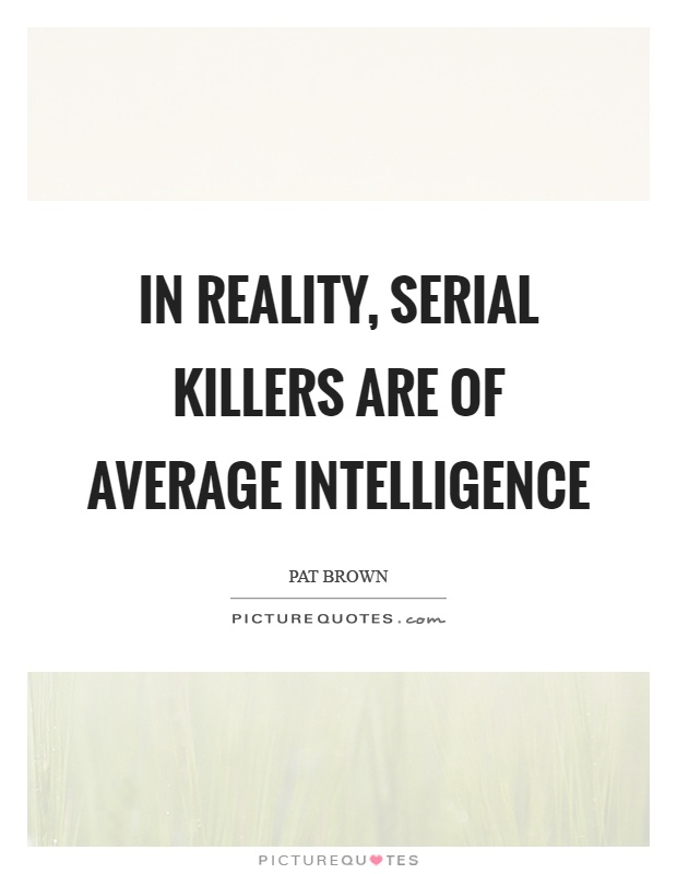 In reality, serial killers are of average intelligence Picture Quote #1