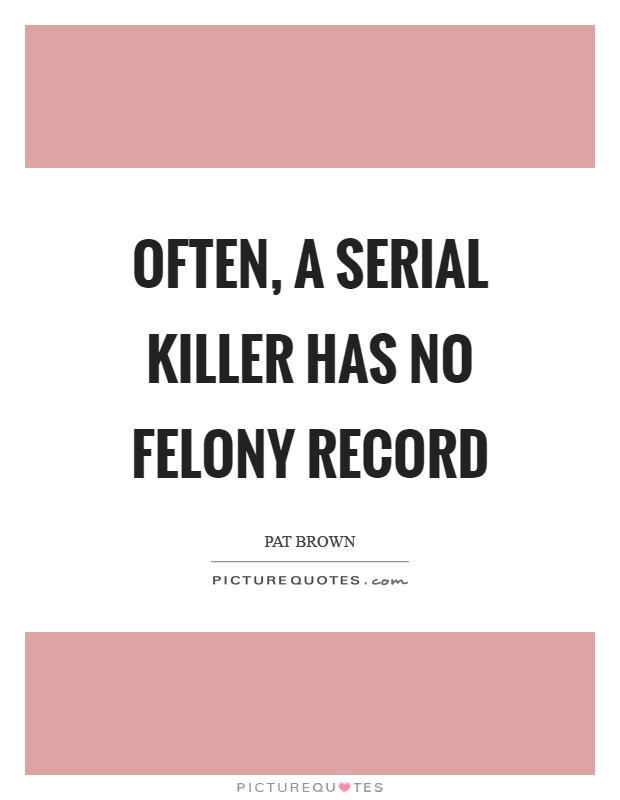 Often, a serial killer has no felony record Picture Quote #1