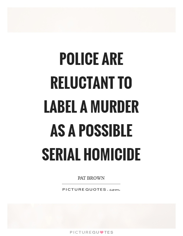Police are reluctant to label a murder as a possible serial homicide Picture Quote #1