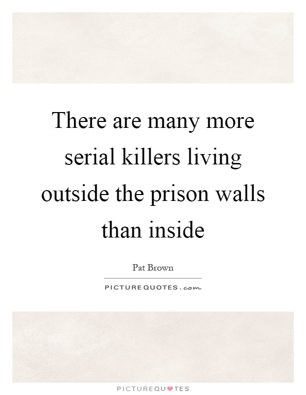 There are many more serial killers living outside the prison walls than inside Picture Quote #1