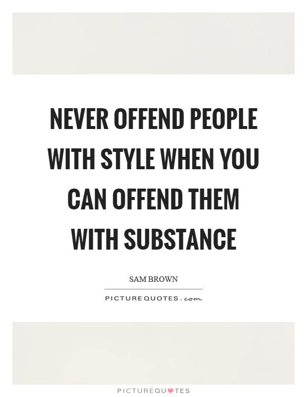 Never offend people with style when you can offend them with substance Picture Quote #1