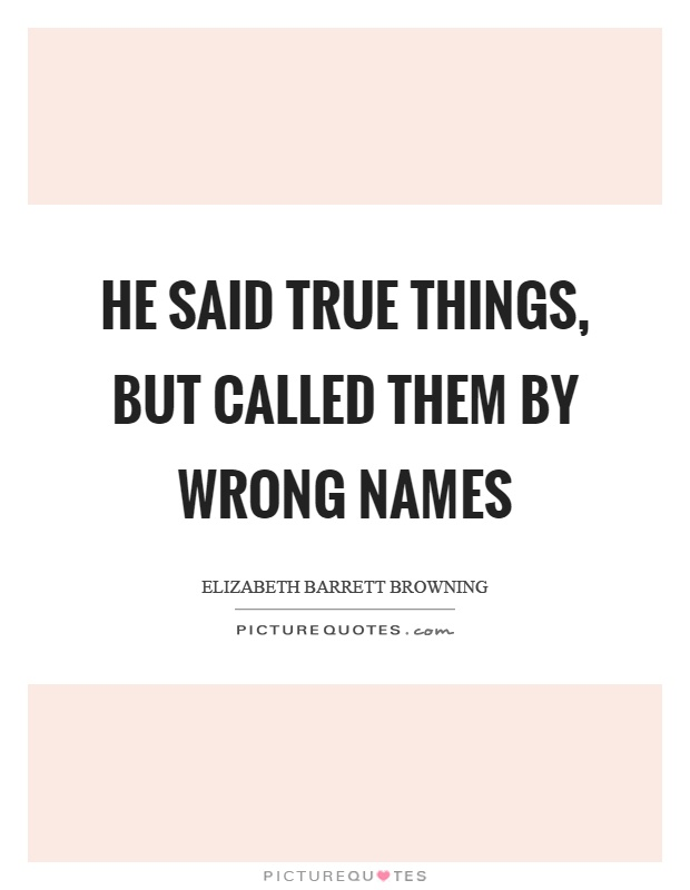 He said true things, but called them by wrong names Picture Quote #1