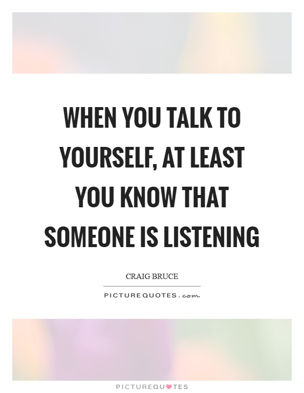 When you talk to yourself, at least you know that someone is listening Picture Quote #1