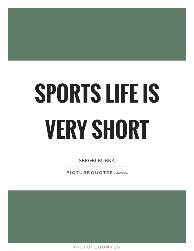 Sports Life Quotes Prepossessing Sports Life Is Very Short  Picture Quotes