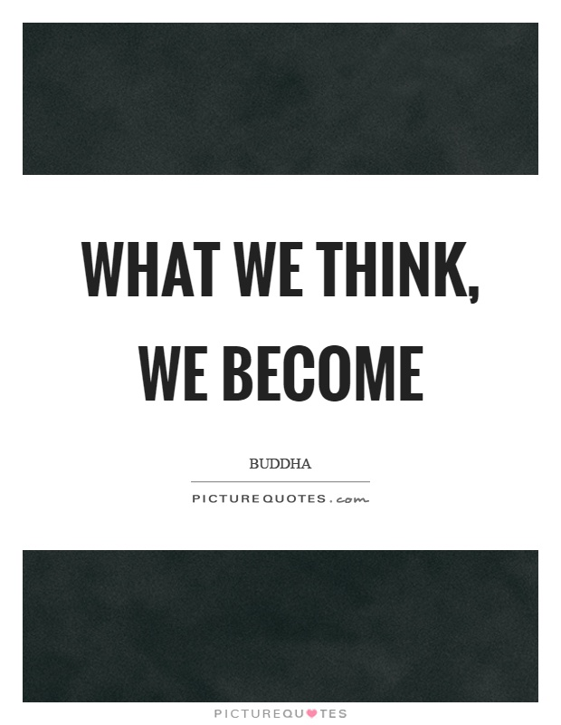 What we think, we become Picture Quote #1