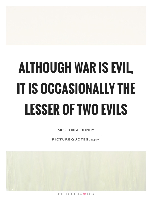 Although war is evil, it is occasionally the lesser of two evils Picture Quote #1