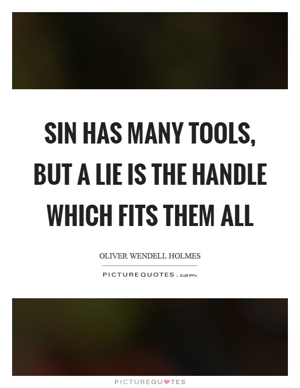 Sin has many tools, but a lie is the handle which fits them all Picture Quote #1
