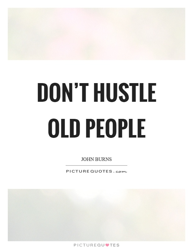 Don't hustle old people Picture Quote #1