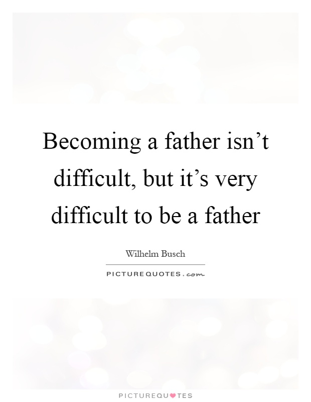 Becoming a father isn't difficult, but it's very difficult to be a father Picture Quote #1