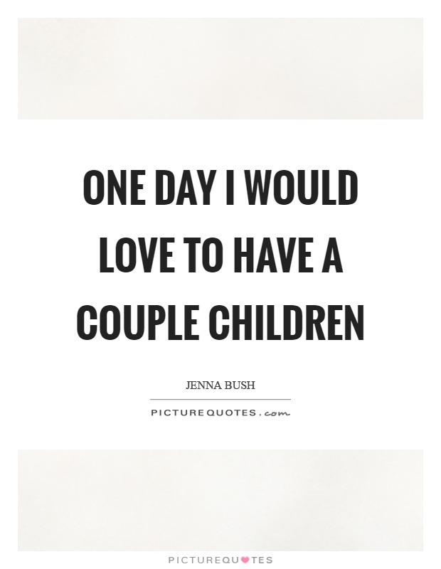 One day I would love to have a couple children Picture Quote #1