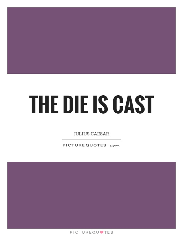 The die is cast Picture Quote #1