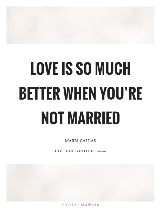 Love is so much better when you're not married Picture Quote #1