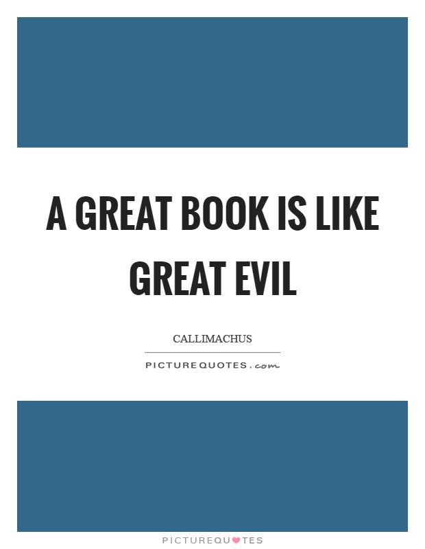 A great book is like great evil Picture Quote #1