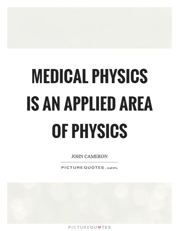 Medical physics is an applied area of physics Picture Quote #1