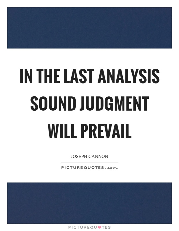 In the last analysis sound judgment will prevail Picture Quote #1