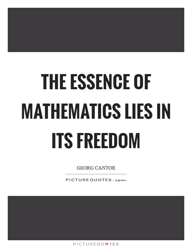 The essence of mathematics lies in its freedom Picture Quote #1