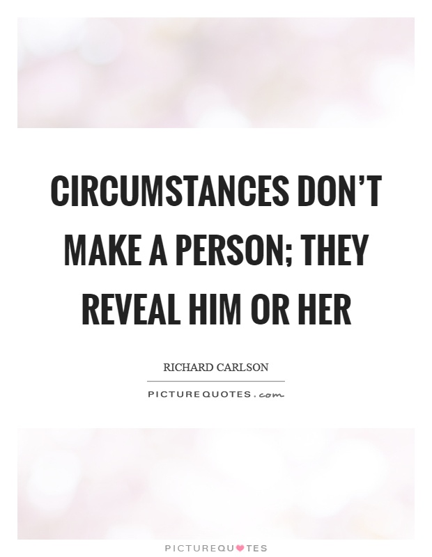 Circumstances don't make a person; they reveal him or her Picture Quote #1