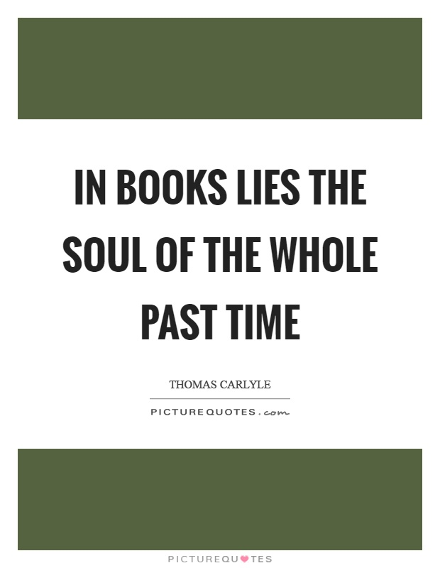 In books lies the soul of the whole past time Picture Quote #1
