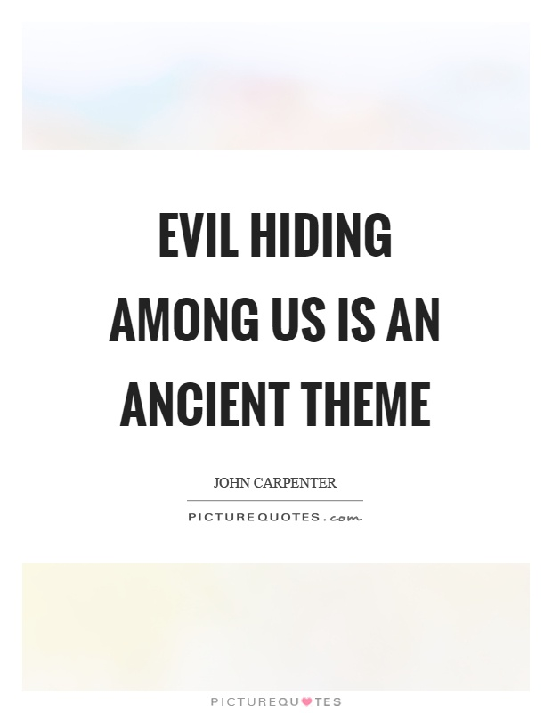 Evil hiding among us is an ancient theme Picture Quote #1