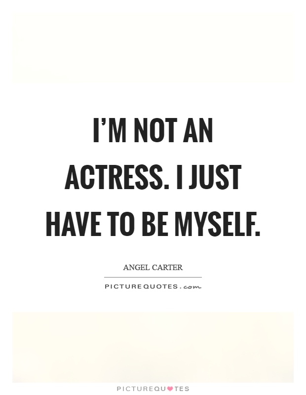 I'm not an actress. I just have to be myself Picture Quote #1