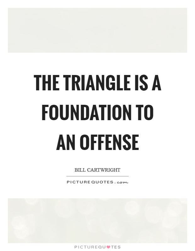 The triangle is a foundation to an offense Picture Quote #1