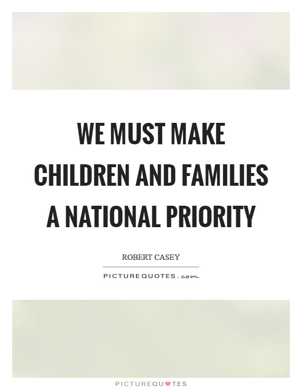 We must make children and families a national priority Picture Quote #1