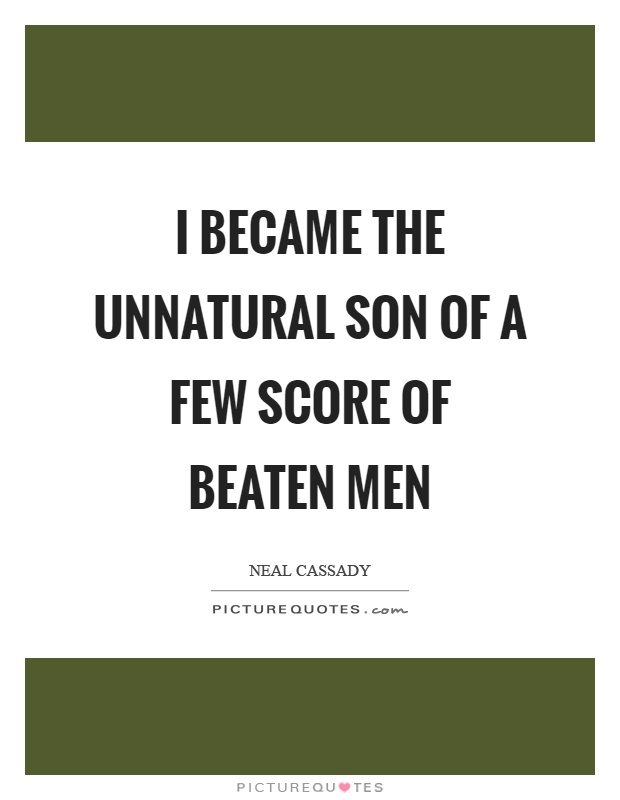 I became the unnatural son of a few score of beaten men Picture Quote #1