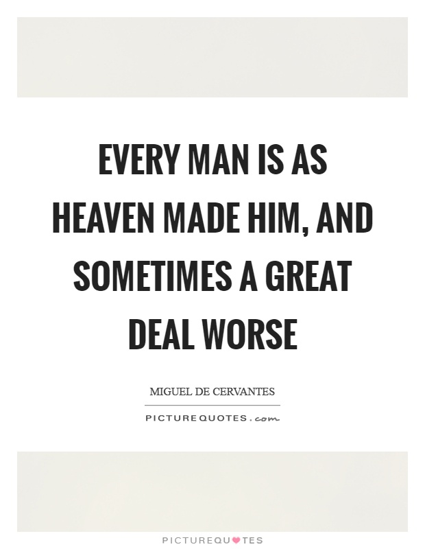 Every man is as heaven made him, and sometimes a great deal worse Picture Quote #1