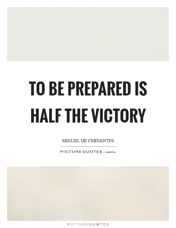 To be prepared is half the victory Picture Quote #1