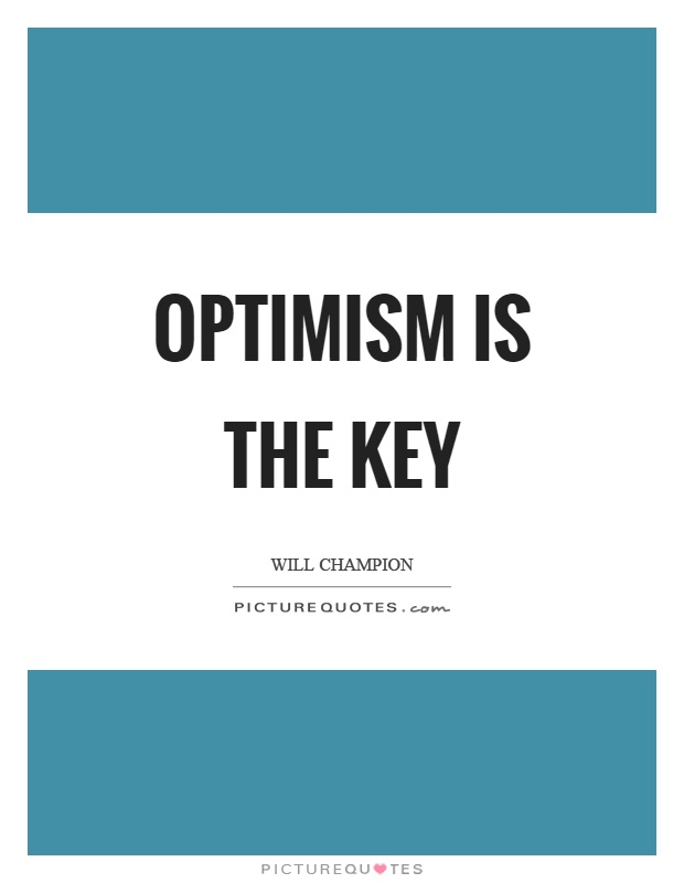 optimism is the key to success Optimism - key to success routines and habits keep us grounded while juggling the many demands and responsibilities we consistently encounter of the many routines and habits successful people.