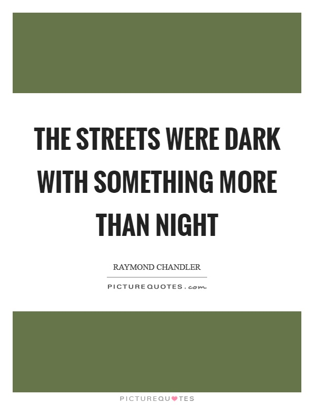 The streets were dark with something more than night Picture Quote #1