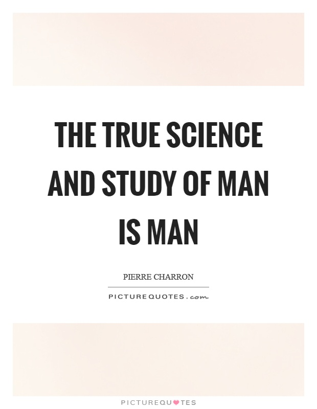 The true science and study of man is man Picture Quote #1