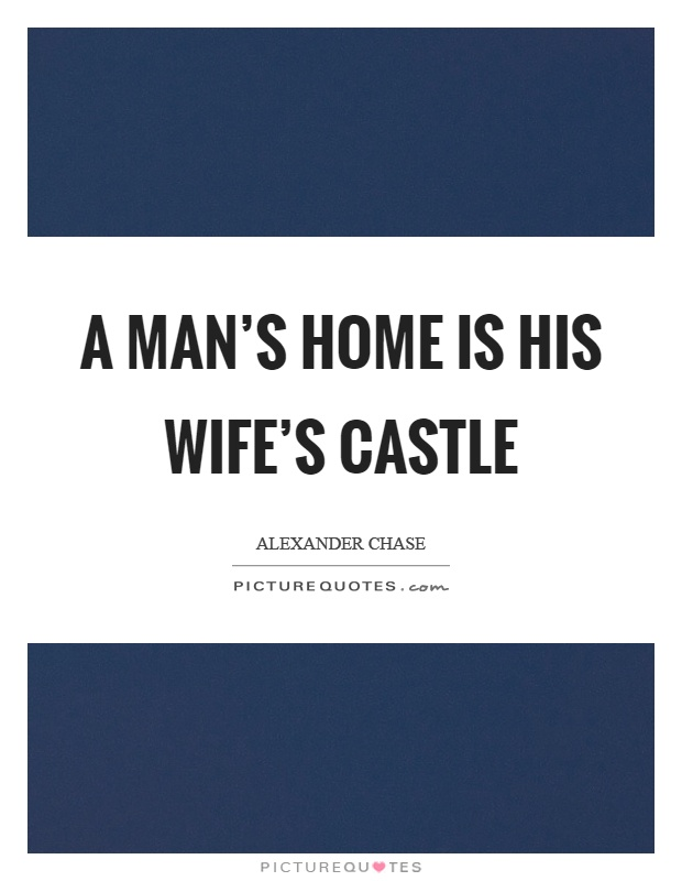 A man's home is his wife's castle Picture Quote #1