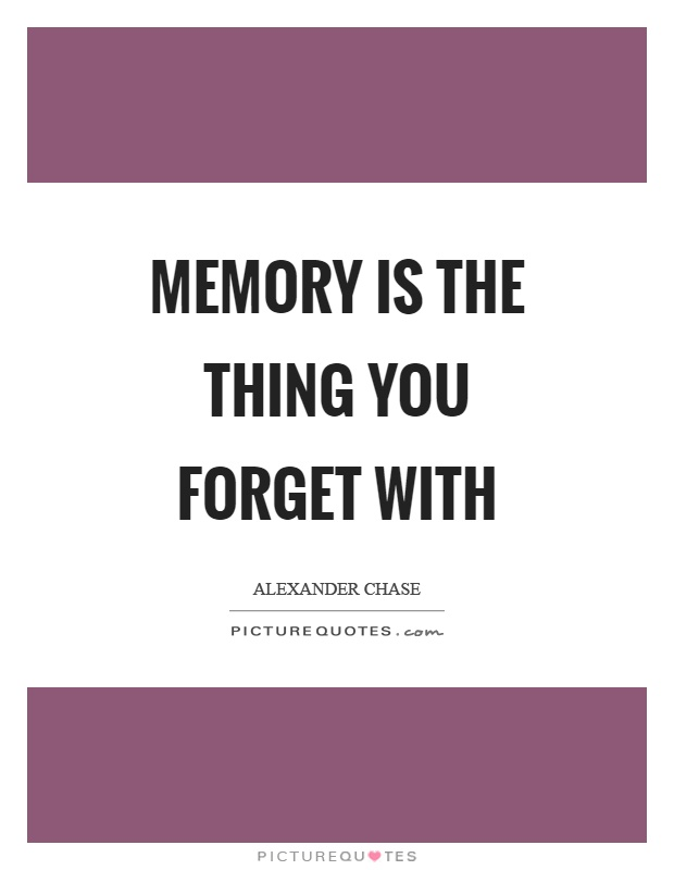 Memory is the thing you forget with Picture Quote #1