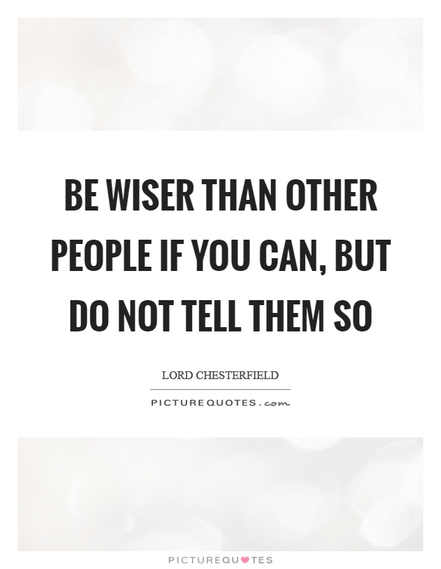 Be wiser than other people if you can, but do not tell them so Picture Quote #1