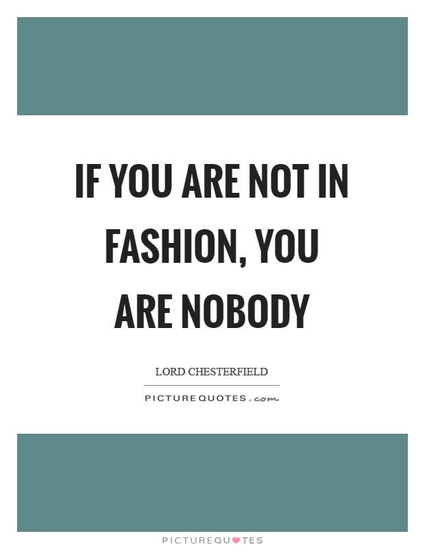 If you are not in fashion, you are nobody Picture Quote #1