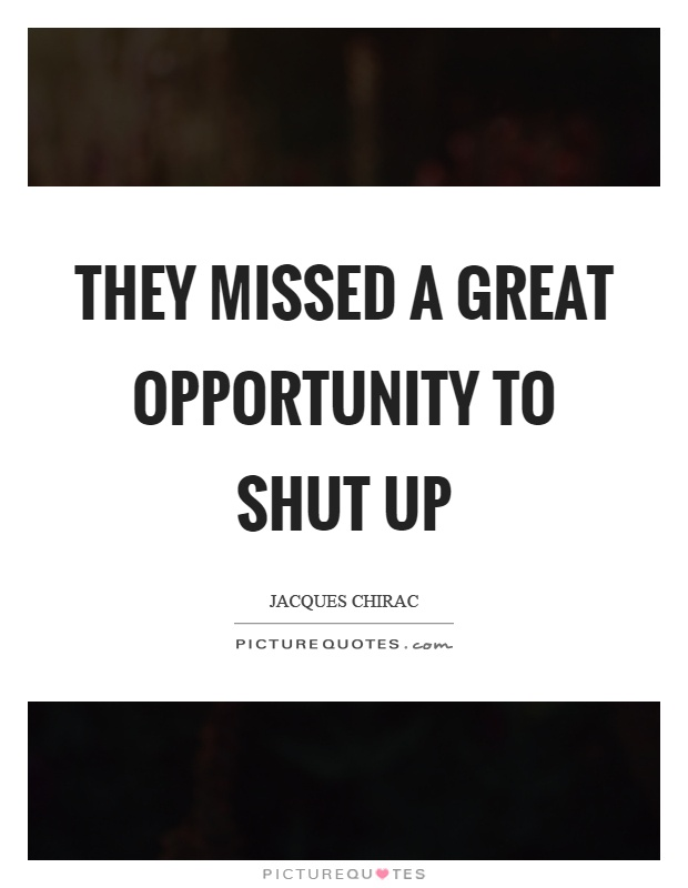 They missed a great opportunity to shut up Picture Quote #1