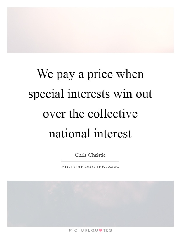 We pay a price when special interests win out over the collective national interest Picture Quote #1