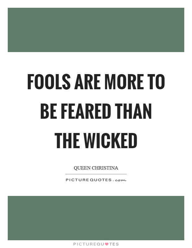 Fools are more to be feared than the wicked Picture Quote #1