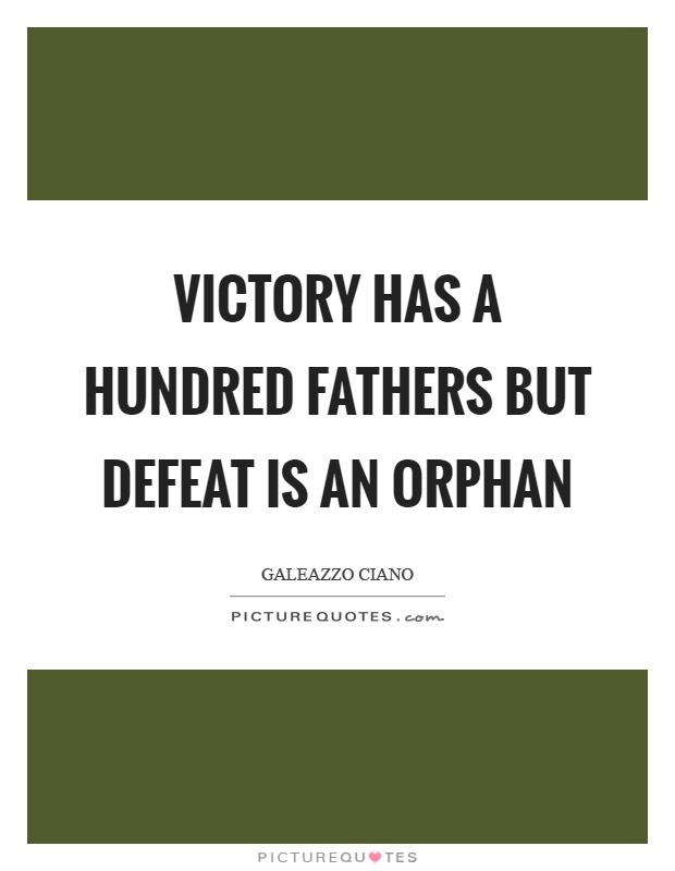 Victory has a hundred fathers but defeat is an orphan Picture Quote #1