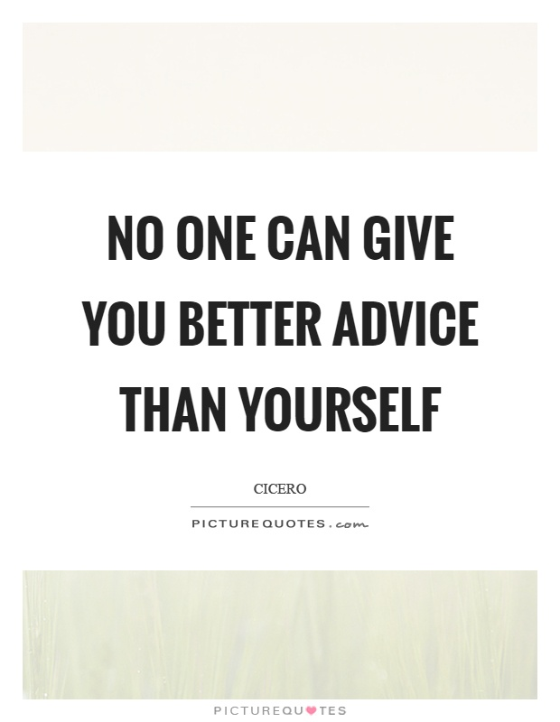 No one can give you better advice than yourself Picture Quote #1