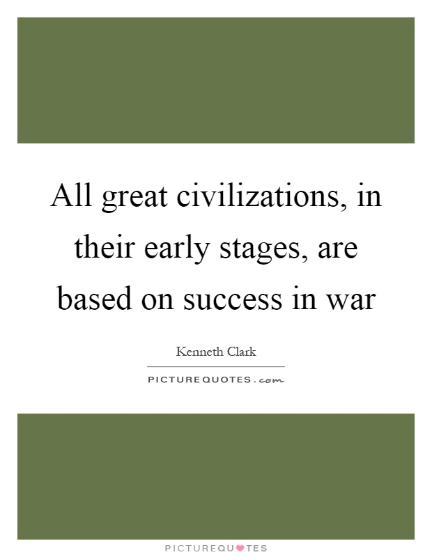 All great civilizations, in their early stages, are based on success in war Picture Quote #1