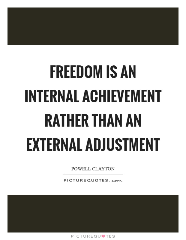 Freedom is an internal achievement rather than an external adjustment Picture Quote #1