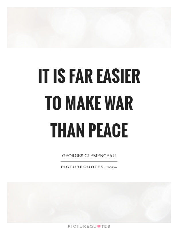 It is far easier to make war than peace Picture Quote #1