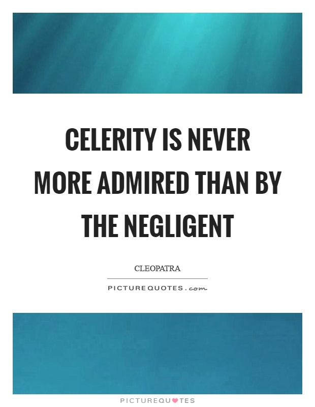 Celerity is never more admired than by the negligent Picture Quote #1