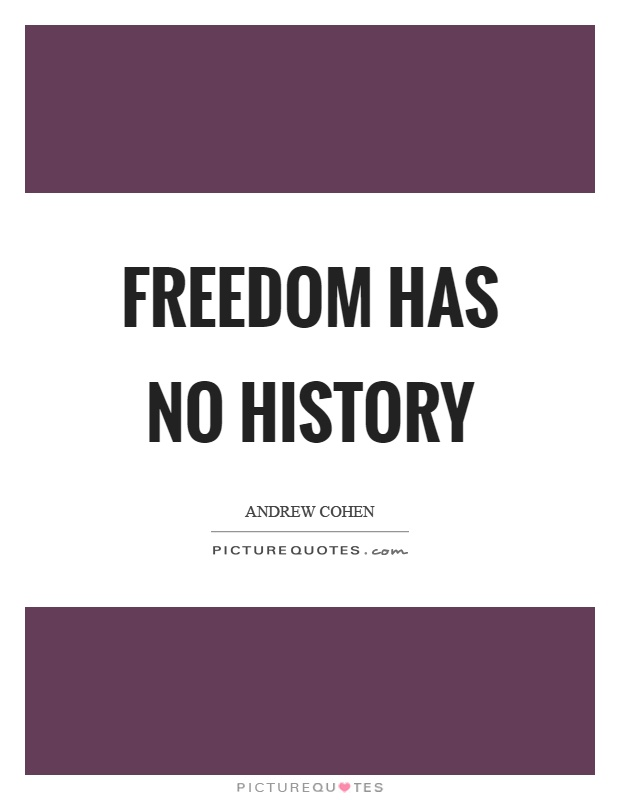 Freedom has no history Picture Quote #1