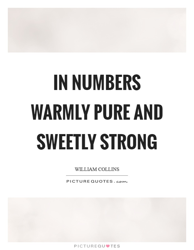 In numbers warmly pure and sweetly strong Picture Quote #1