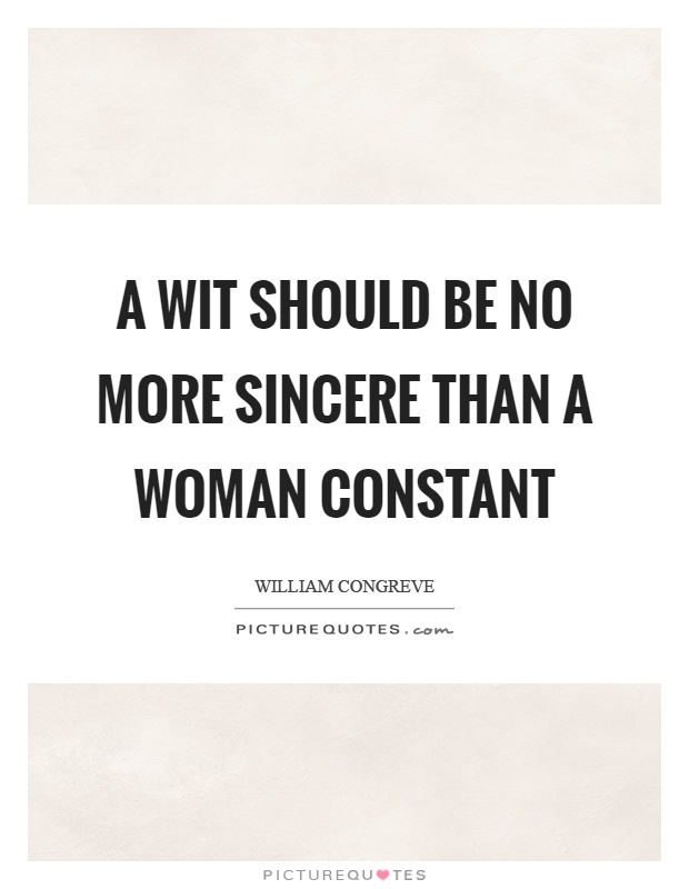 A wit should be no more sincere than a woman constant Picture Quote #1