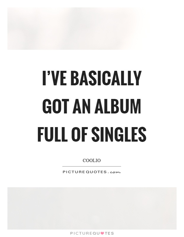 I've basically got an album full of singles Picture Quote #1