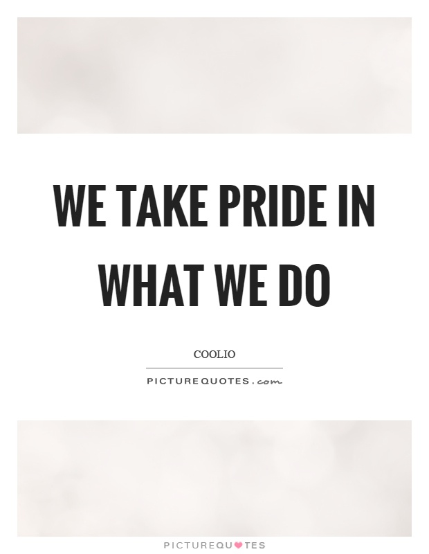 We take pride in what we do Picture Quote #1